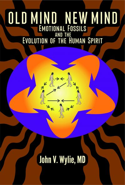 OLD MIND NEW MIND EMOTIONAL FOSSILS THE EVOLUTION OF THE HUMAND SPIRIT