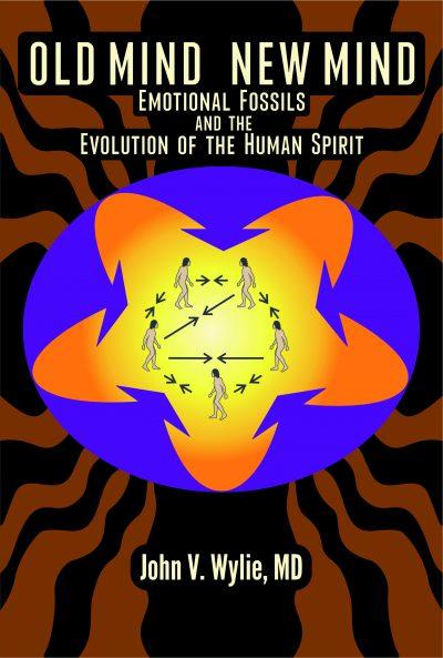 OLD MIND NEW MIND EMOTIONAL FOSSILS THE EVOLUTION OF THE HUMAND SPIRIT